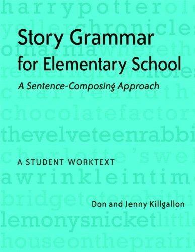 Download Story Grammar for Elementary School: A Sentence-Composing Approach, A Student Worktext 0325012466