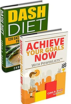 Extreme Weight Loss: Achieve Your Goals Now with PowerLists™, DASH Diet (Goal Setting, Habits, Intermittent Fasting, Diabetes, Natural Weight Loss) by [Baird, Chris A.]
