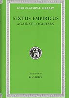 Against Logicians (Loeb Classical Library)