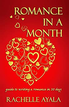 Romance In A Month: Guide to Writing a Romance in 30 Days by [Ayala, Rachelle]