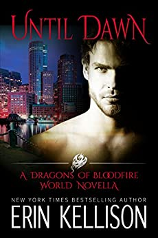 Until Dawn: A Dragons of Bloodfire World Novella by [Kellison, Erin]