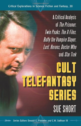 Cult Telefantasy Series: A Critical Analysis of The Prisoner, Twin Peaks, The X-Files, Buffy the Vampire Slayer, Lost, Heroes, Doctor Who and Star Trek (Critical Explorations in Science Fiction and Fantasy)