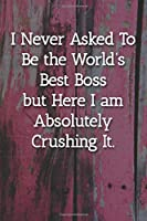 I Never Asked To Be the World's Best Boss  Notebook: Lined Journal, 120 Pages, 6 x 9, Office Gag Gift For Boss, Jungle Bridge Matte Finish (I Never Asked To Be the World's Best Boss  Journal)