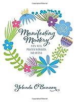 Manifesting Mastery: A Ten-Week Practical Workbook and Journal