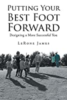 Putting Your Best Foot Forward: Designing a More Successful You