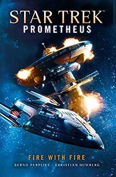 Star Trek Prometheus: Fire with Fire by [Humberg, Christian, Perplies, Bernd]