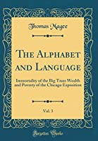 The Alphabet and Language, Vol. 3: Immortality of the Big Trees Wealth and Poverty of the Chicago Exposition (Classic Reprint)