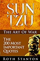 Sun Tzu the Art of War: The 200 Most Important Quotes. the Art of War Applied to Business With Time-tested Strategies for Success