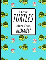 I Love TUTLES more Than HUMANS!: Turtles Gift For Turtle Lovers: Turtle covered paperback lined Notebook.
