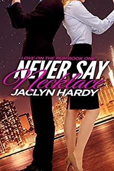 Never Say Necklace (Love on the Run Book 1) by [Hardy, Jaclyn]