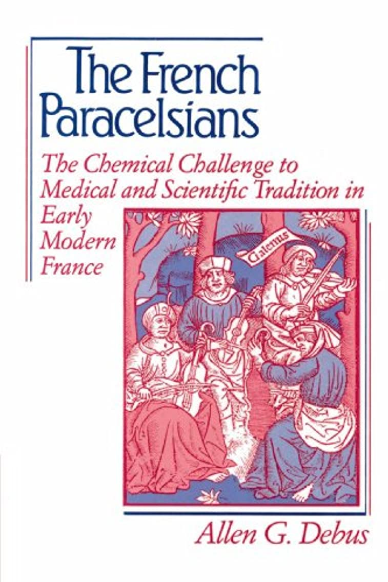 ジレンマ運動するチョコレートThe French Paracelsians: The Chemical Challenge to Medical and Scientific Tradition in Early Modern France