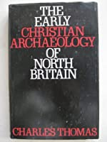 Early Christian Archaeology of North Britain (Glasgow University Publications)