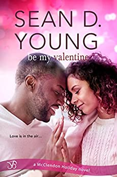 Be My Valentine (McClendon Holiday Book 4) by [Young, Sean D.]