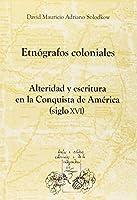 Etnógrafos coloniales : alteridad y escritura en la Conquista de América, siglo XVI