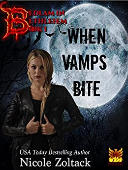 When Vamps Bite (Bedlam in Bethlehem Book 1) by [Zoltack, Nicole]