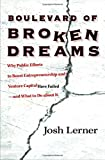 Boulevard of Broken Dreams: Why Public Efforts to Boost Entrepreneurship and Venture Capital Have Failed--and What to Do About It (Kauffman Foundation Series on Innovation and Entrepreneurship)