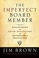 The Imperfect Board Member: Discovering the Seven Disciplines of Governance Excellence by Jim Brown(2006-09-29)