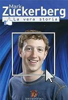 Mark Zuckerberg - La Vera Storia [Italian Edition]