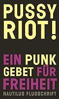 Pussy Riot!: Ein Punk-Gebet fuer Freiheit