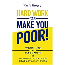 Hard Work Can Make You Poor - The Simple Path to Wealth: Work Less and Make More plus Ways to Make Money Online