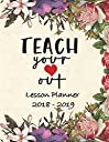 Lesson Planner 2018 - 2019 - Teach Your Heart Out: Weekly Teachers Planner , August to July, Set Yearly Goals , Monthly Goals and Weekly Goals. Assess Progress , Great For Home School.Large 8.5 x 11 ,140 pages