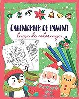 Calendrier de l'avent Livre de Coloriage: Livre de coloriage avec 24 motifs de Noël - Livre à colorier Calendrier de l'Avent pour filles et garçons - Cadeau du calendrier de l'Avent Livre enfant