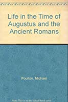 Life in the Time of Augustus and the Ancient Romans