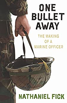 One Bullet Away: The making of a US Marine Officer by [Fick, Nathaniel]