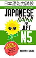 Japanese Kanji for JLPT N5: Master the Japanese Language Proficiency Test N5