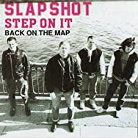 Step on It/Back on the Map by Slapshot (2008-02-09)