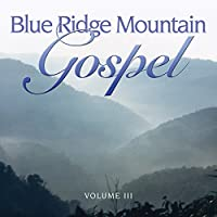 Vol. 3-Blue Ridge Mountain Gospel