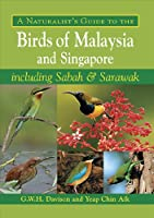 A Naturalist's Guide to the Birds of Malaysia and Singapore: Including Sabah & Sarawak (Naturalists' Guides)