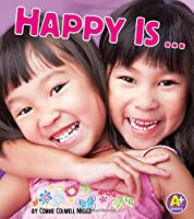 Happy Is... (A+ Books: Know Your Emotions)