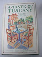 A Taste of Tuscany: Classic Recipes from the Heart of Italy