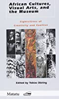 African Cultures, Visual Arts, and the Museum: Sights/Sites of Creativity and Conflict (Matatu)