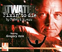 Atwater: Fixin' To Die (L.A. Theatre Works Audio Theatre Collections)