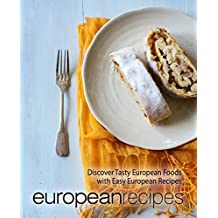 European Recipes: Discover Tasty European Foods with Easy European Recipes