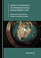 Public Interests in International Investment Law: Balancing Protection for Investor and Environment