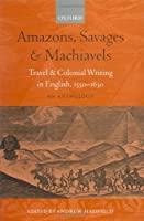 Amazons Savages and Machiavels: Travel and Colonial Writing in English 1550-1630: An Anthology【洋書】 [並行輸入品]