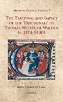 The Teaching and Impact of the Doctrinale of Thomas Netter of Walden C. 1374-1430 (Medieval Church Studies)