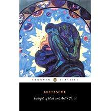 Twilight of Idols and Anti-Christ (Penguin Classics)