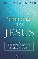 Thinking Like Jesus: The Psychology of a Faithful Disciple
