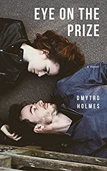 Eye on the Prize: A Novel by [Holmes, Dmytro]