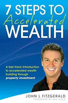 7 Steps to Accelerated Wealth: A Fast-track Introduction to Accelerated Wealth Building Through Property Investment by [Fitzgerald, John L.]