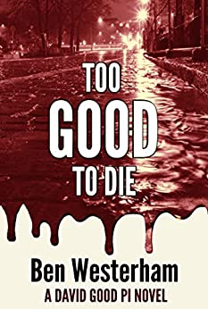 Too Good to Die: A David Good Private Investigator novel by [Westerham, Ben]