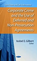 Corporate Crime and the Use of Deferred and Non-Prosecution Agreements (Law, Crime and Law Enforcement)
