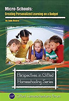 Micro-Schools: Creating Personalized Learning on a Budget (Perspectives in Gifted Homeschooling Book 9) by [Rivera, Jade]