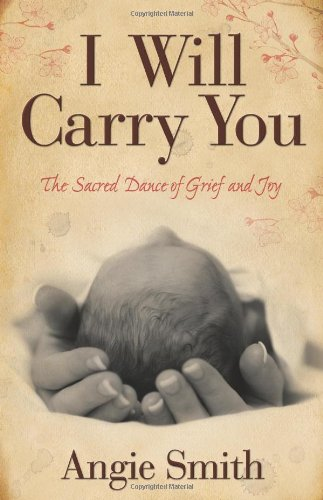 Download I Will Carry You: The Sacred Dance of Grief and Joy 080546428X