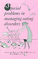 Special Problems in Managing Eating Disorders (Clinical Practice)