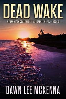 Dead Wake (The Forgotten Coast Florida Suspense Series Book 5) by [McKenna, Dawn Lee]